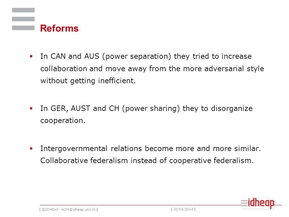| ©IDHEAP - NOM@idheap.unil.ch | | 30/04/2014 | Reforms In CAN and AUS (power separation) they tried to increase collaboration and move away from the