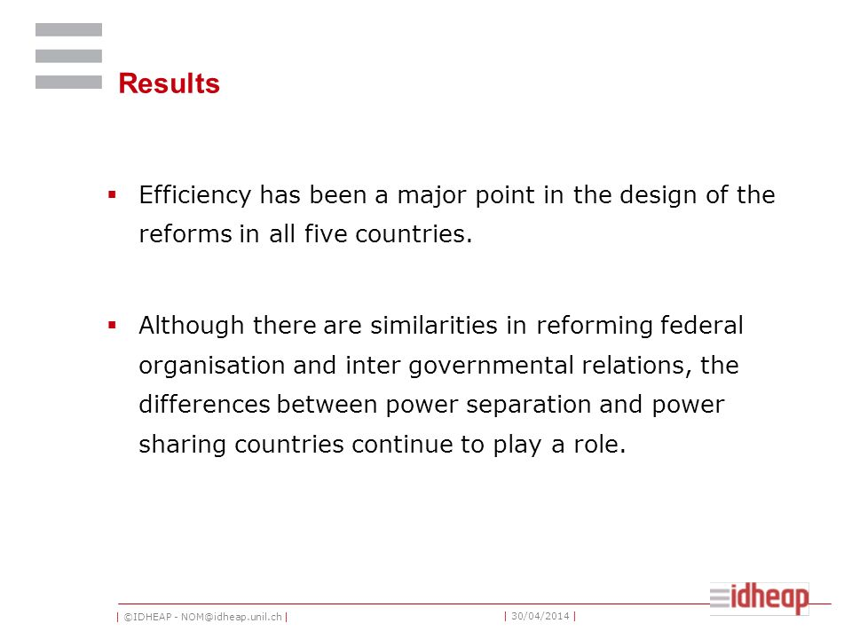 | ©IDHEAP - NOM@idheap.unil.ch | | 30/04/2014 | Results Efficiency has been a major point in the design of the reforms in all five countries. Although