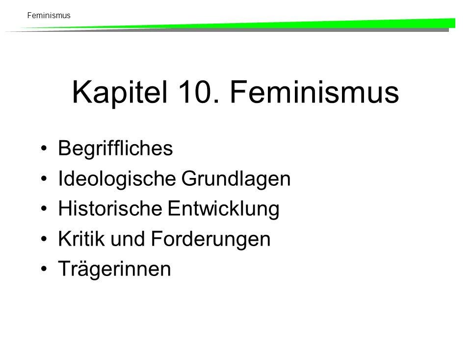 Feminismus Kapitel 10. Feminismus Begriffliches Ideologische Grundlagen Historische Entwicklung Kritik und Forderungen Trägerinnen