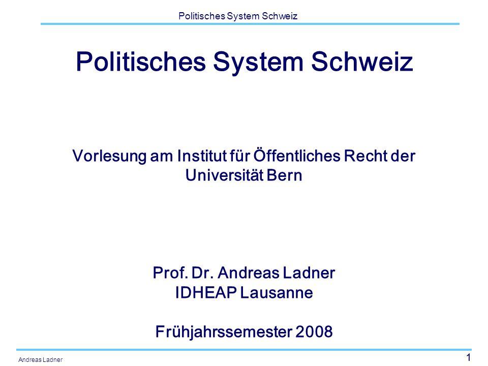1 Politisches System Schweiz Andreas Ladner Politisches System Schweiz Vorlesung am Institut für Öffentliches Recht der Universität Bern Prof.