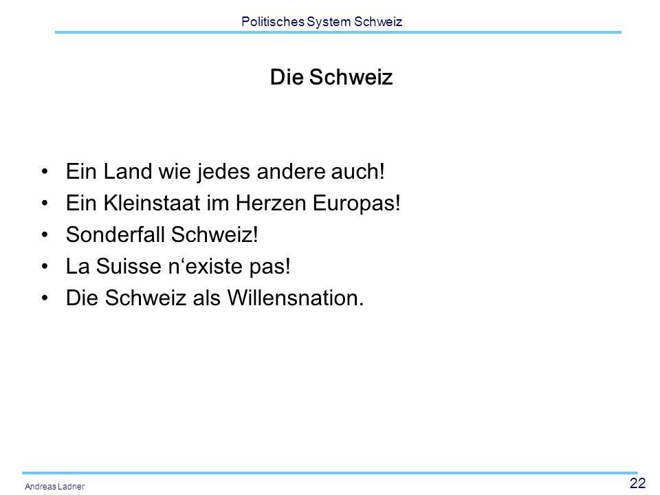 22 Politisches System Schweiz Andreas Ladner Die Schweiz Ein Land wie jedes andere auch.