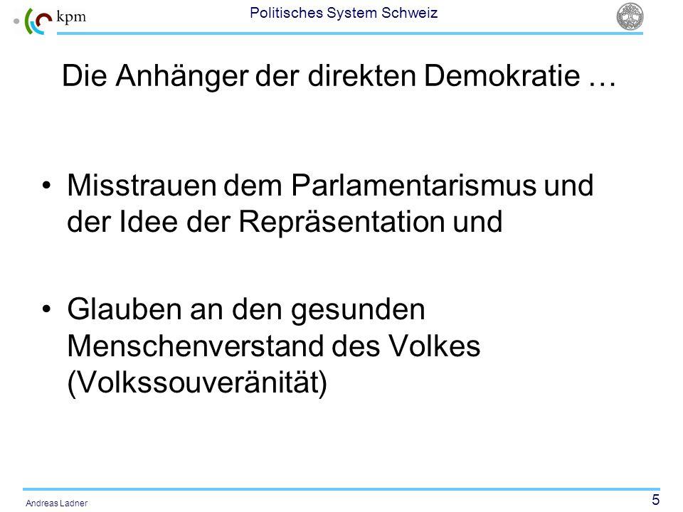 26 Politisches System Schweiz Andreas Ladner Initiative und Referendum sind Oppositionsrechte des Volkes eine Form des Power sharings beschränken den Handlungsspielraum des Staates Aber auch: Mittel zur Kanalisierung des Protests respektive Überdruck-Ventile Mittel zur Steigerung von Partizipationsmöglichkeiten, Integration und Legitimation