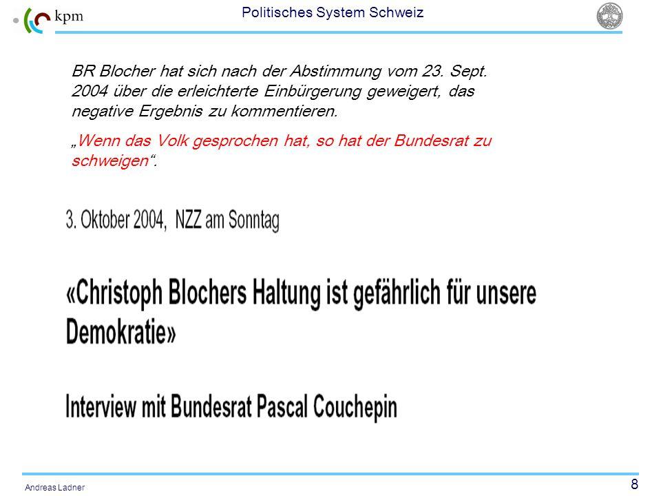 29 Politisches System Schweiz Andreas Ladner Referendum und Konkordanz Das Referendum schwebt wie ein Damoklesschwert über dem gesamten Entscheidungsfindungsprozess (Neidhart 1970).