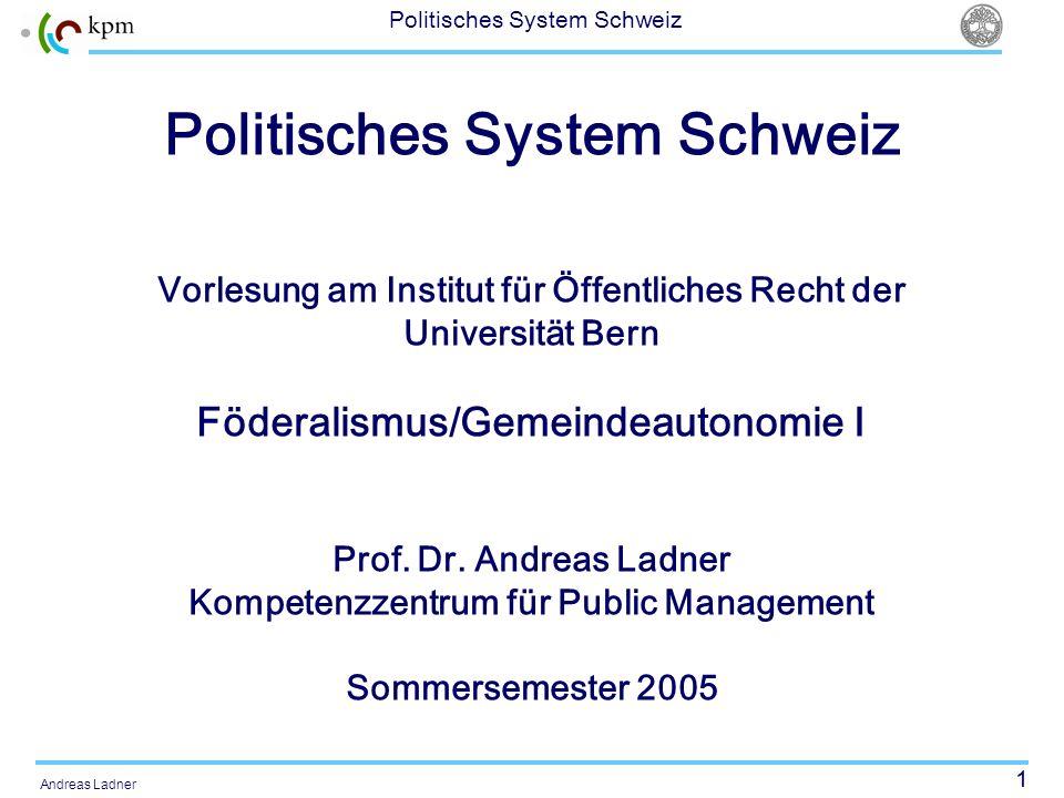1 Politisches System Schweiz Andreas Ladner Politisches System Schweiz Vorlesung am Institut für Öffentliches Recht der Universität Bern Föderalismus/