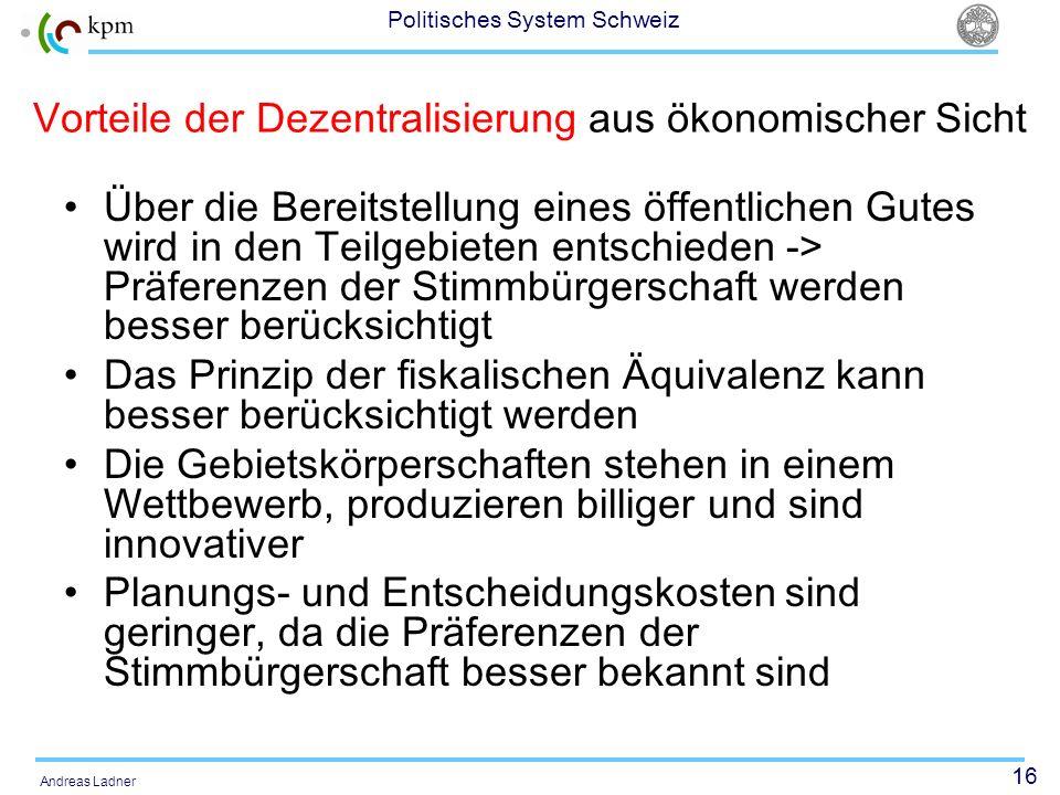 16 Politisches System Schweiz Andreas Ladner Vorteile der Dezentralisierung aus ökonomischer Sicht Über die Bereitstellung eines öffentlichen Gutes wi