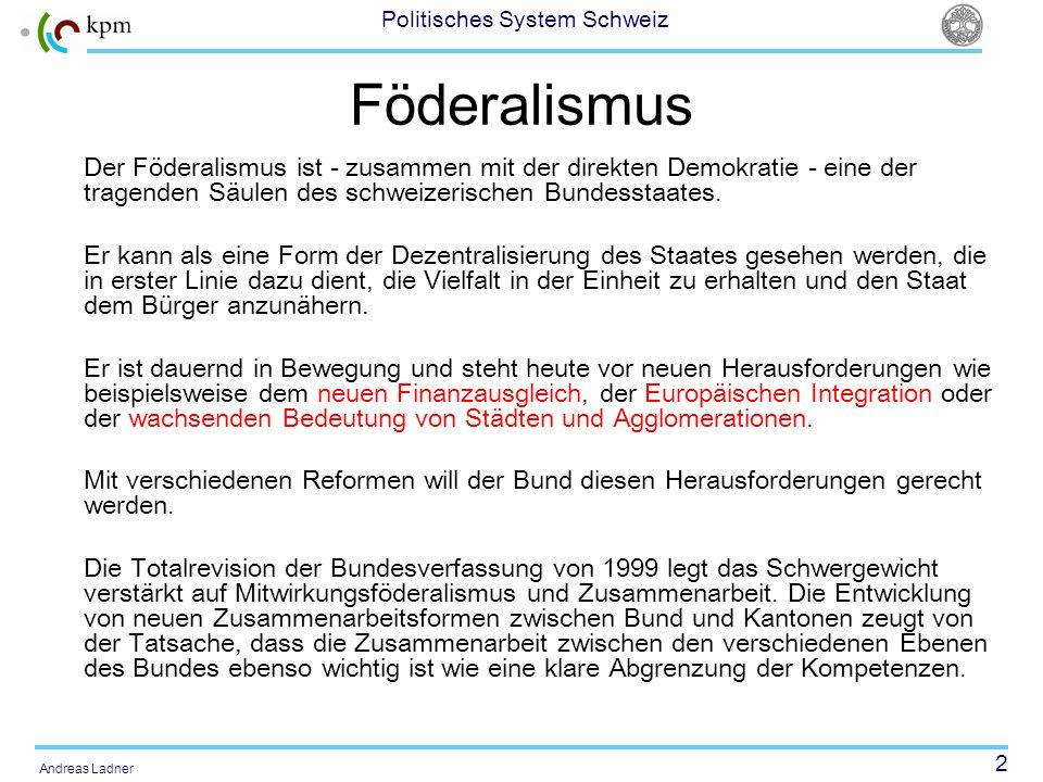 2 Politisches System Schweiz Andreas Ladner Föderalismus Der Föderalismus ist - zusammen mit der direkten Demokratie - eine der tragenden Säulen des s