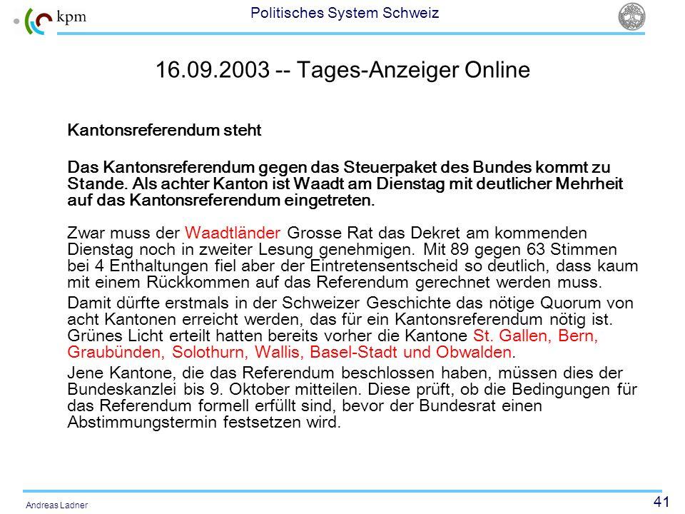 41 Politisches System Schweiz Andreas Ladner 16.09.2003 -- Tages-Anzeiger Online Kantonsreferendum steht Das Kantonsreferendum gegen das Steuerpaket d