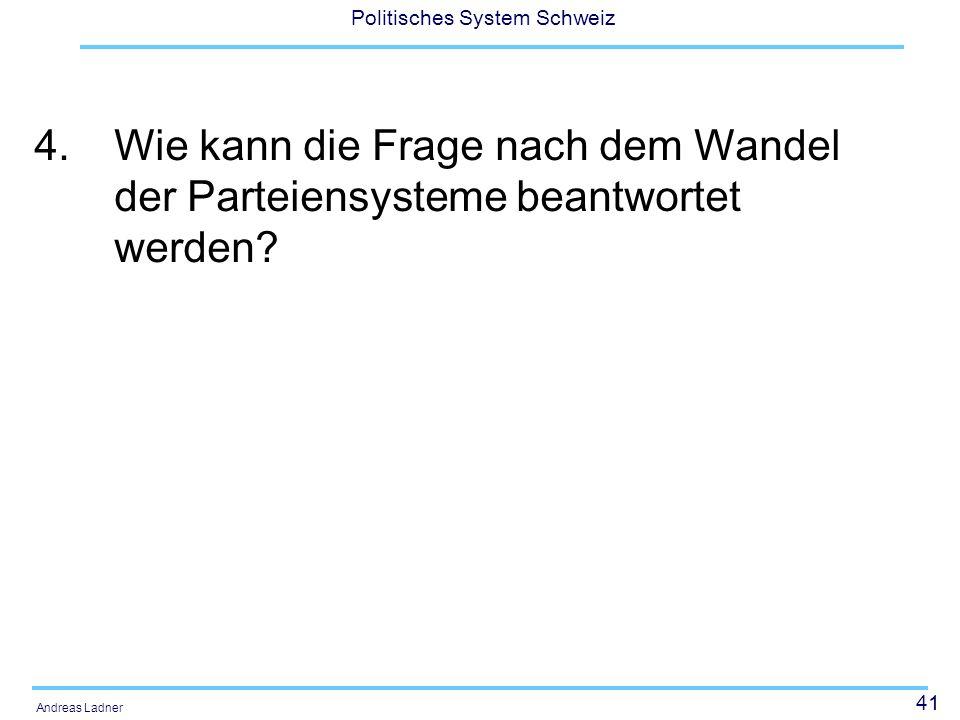 41 Politisches System Schweiz Andreas Ladner 4.Wie kann die Frage nach dem Wandel der Parteiensysteme beantwortet werden?