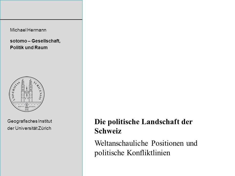 Die politische Landschaft der Schweiz Weltanschauliche Positionen und politische Konfliktlinien Michael Hermann sotomo – Gesellschaft, Politik und Rau