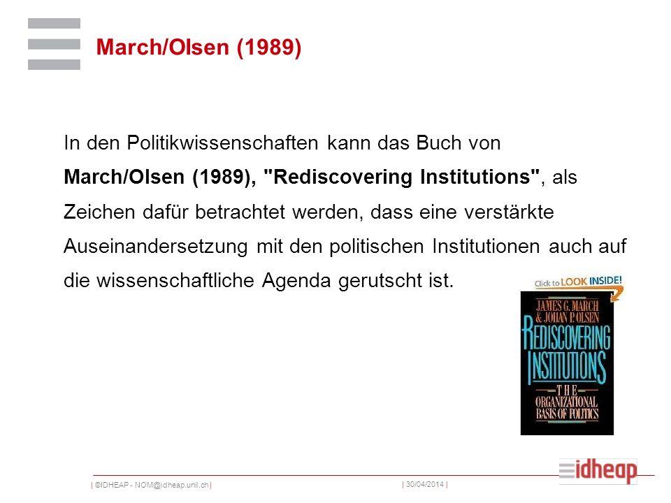 | ©IDHEAP - NOM@idheap.unil.ch | | 30/04/2014 | March/OIsen (1989) In den Politikwissenschaften kann das Buch von March/Olsen (1989),