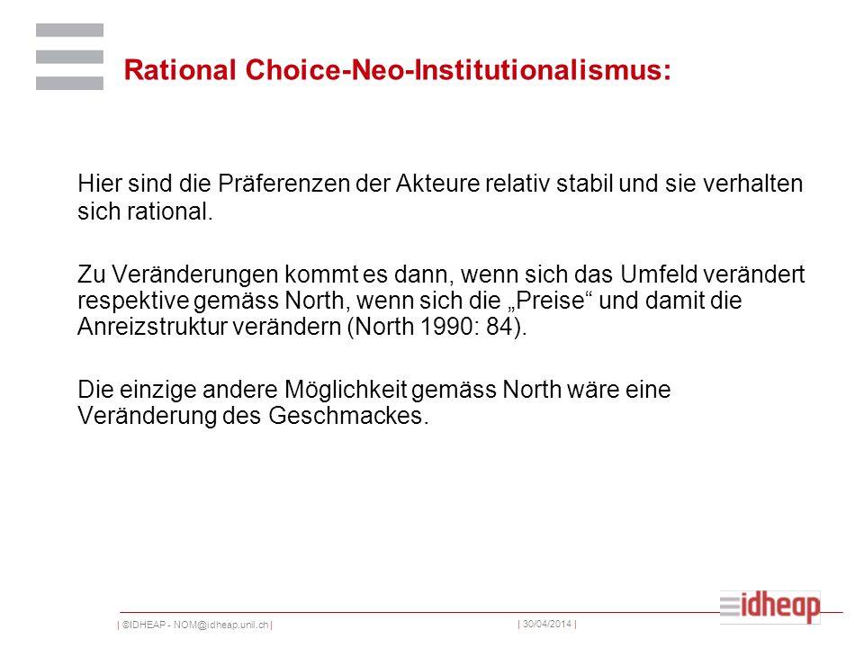 | ©IDHEAP - NOM@idheap.unil.ch | | 30/04/2014 | Rational Choice-Neo-Institutionalismus: Hier sind die Präferenzen der Akteure relativ stabil und sie v