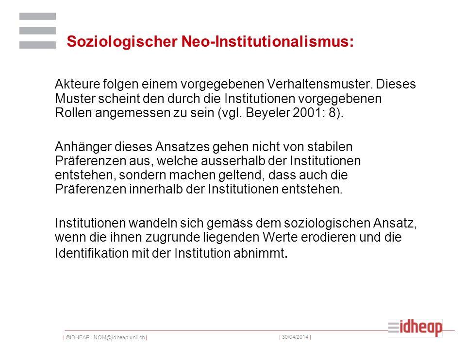 | ©IDHEAP - NOM@idheap.unil.ch | | 30/04/2014 | Soziologischer Neo-Institutionalismus: Akteure folgen einem vorgegebenen Verhaltensmuster. Dieses Must