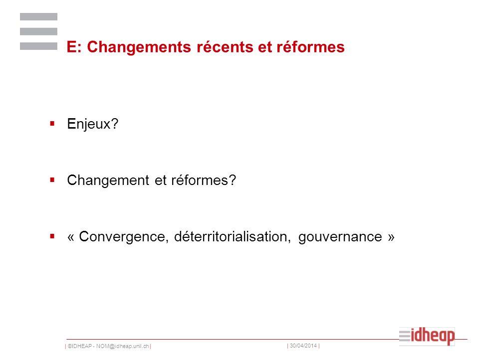 | ©IDHEAP - NOM@idheap.unil.ch | | 30/04/2014 | E: Changements récents et réformes Enjeux? Changement et réformes? « Convergence, déterritorialisation