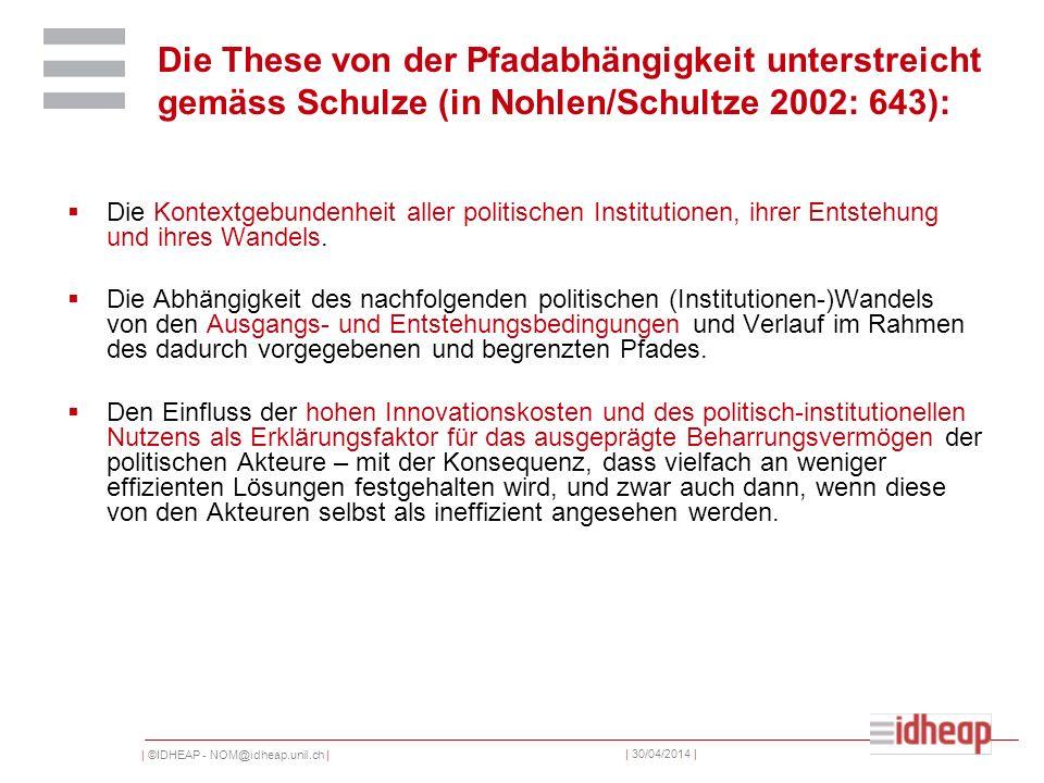 | ©IDHEAP - NOM@idheap.unil.ch | | 30/04/2014 | Die These von der Pfadabhängigkeit unterstreicht gemäss Schulze (in Nohlen/Schultze 2002: 643): Die Ko