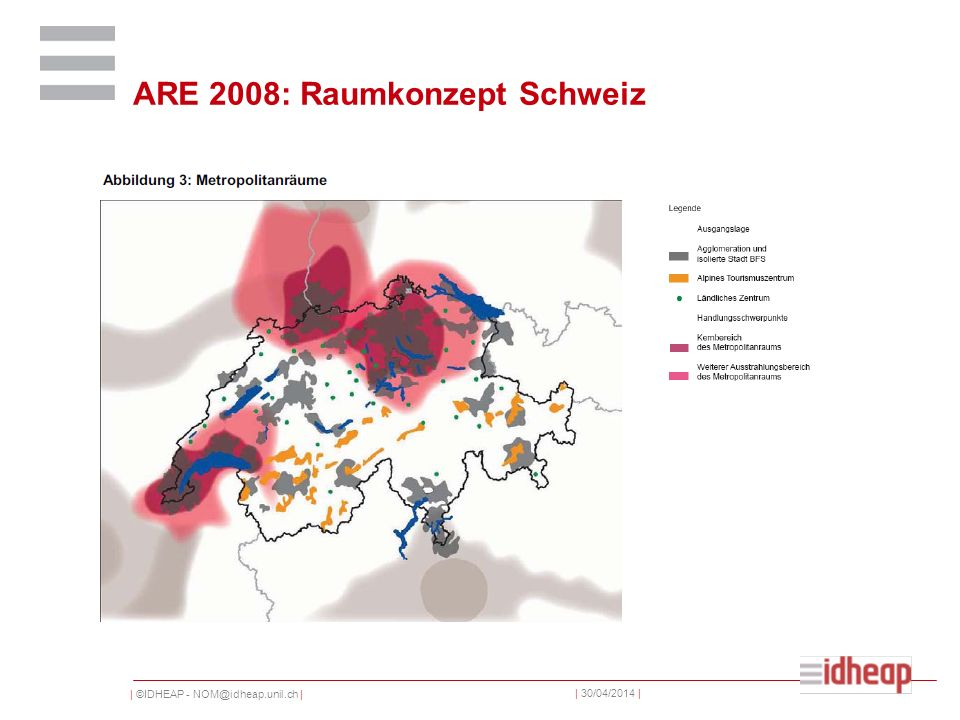 | ©IDHEAP - NOM@idheap.unil.ch | | 30/04/2014 | ARE 2008: Raumkonzept Schweiz
