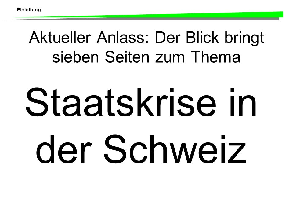Einleitung Aktueller Anlass: Der Blick bringt sieben Seiten zum Thema Staatskrise in der Schweiz