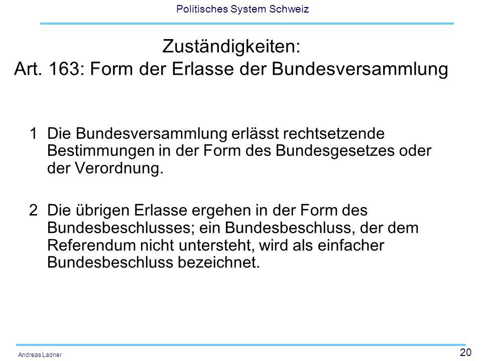 20 Politisches System Schweiz Andreas Ladner Zuständigkeiten: Art. 163: Form der Erlasse der Bundesversammlung 1 Die Bundesversammlung erlässt rechtse