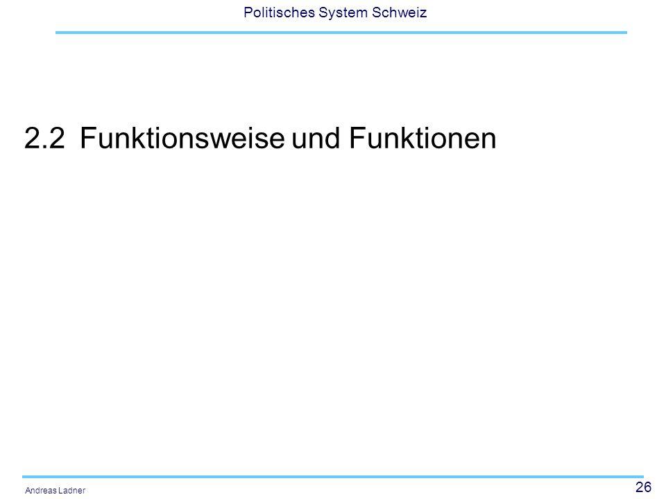 26 Politisches System Schweiz Andreas Ladner 2.2Funktionsweise und Funktionen