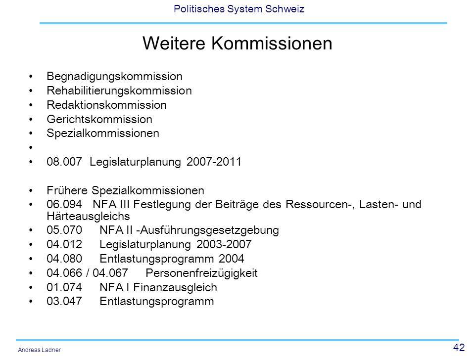 42 Politisches System Schweiz Andreas Ladner Weitere Kommissionen Begnadigungskommission Rehabilitierungskommission Redaktionskommission Gerichtskommi