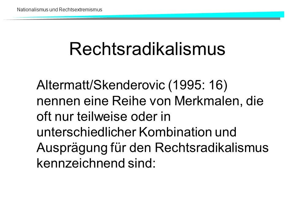Nationalismus und Rechtsextremismus Rechtsradikalismus Altermatt/Skenderovic (1995: 16) nennen eine Reihe von Merkmalen, die oft nur teilweise oder in