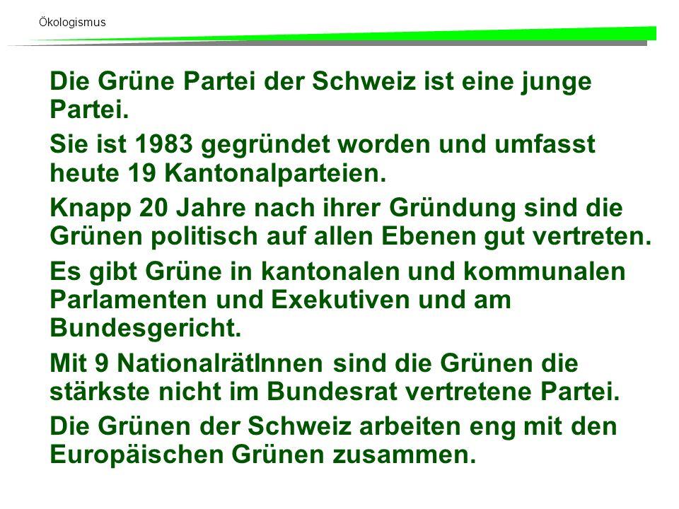 Die Grüne Partei der Schweiz ist eine junge Partei. Sie ist 1983 gegründet worden und umfasst heute 19 Kantonalparteien. Knapp 20 Jahre nach ihrer Grü