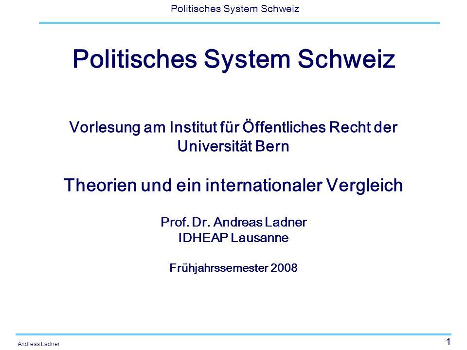 1 Politisches System Schweiz Andreas Ladner Politisches System Schweiz Vorlesung am Institut für Öffentliches Recht der Universität Bern Theorien und