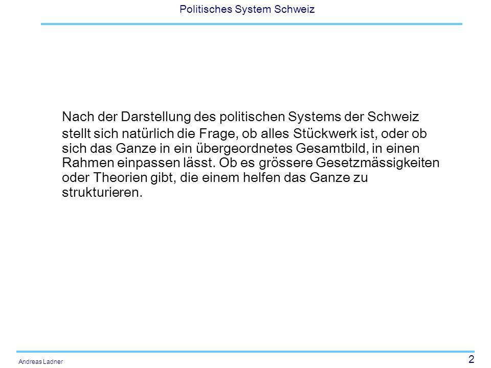 2 Politisches System Schweiz Andreas Ladner Nach der Darstellung des politischen Systems der Schweiz stellt sich natürlich die Frage, ob alles Stückwe