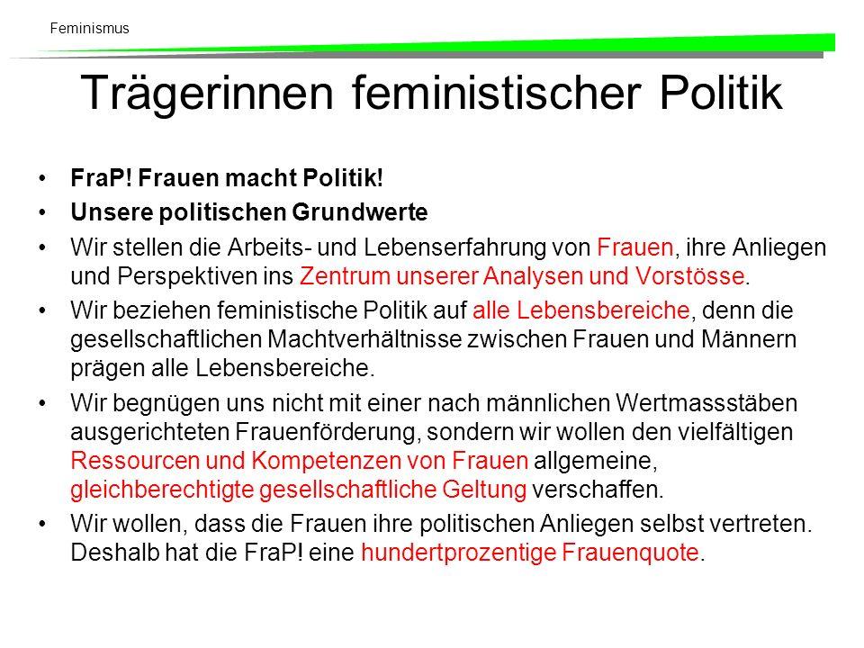 Feminismus Trägerinnen feministischer Politik FraP! Frauen macht Politik! Unsere politischen Grundwerte Wir stellen die Arbeits- und Lebenserfahrung v