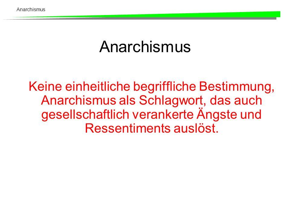 Anarchismus Keine einheitliche begriffliche Bestimmung, Anarchismus als Schlagwort, das auch gesellschaftlich verankerte Ängste und Ressentiments auslöst.