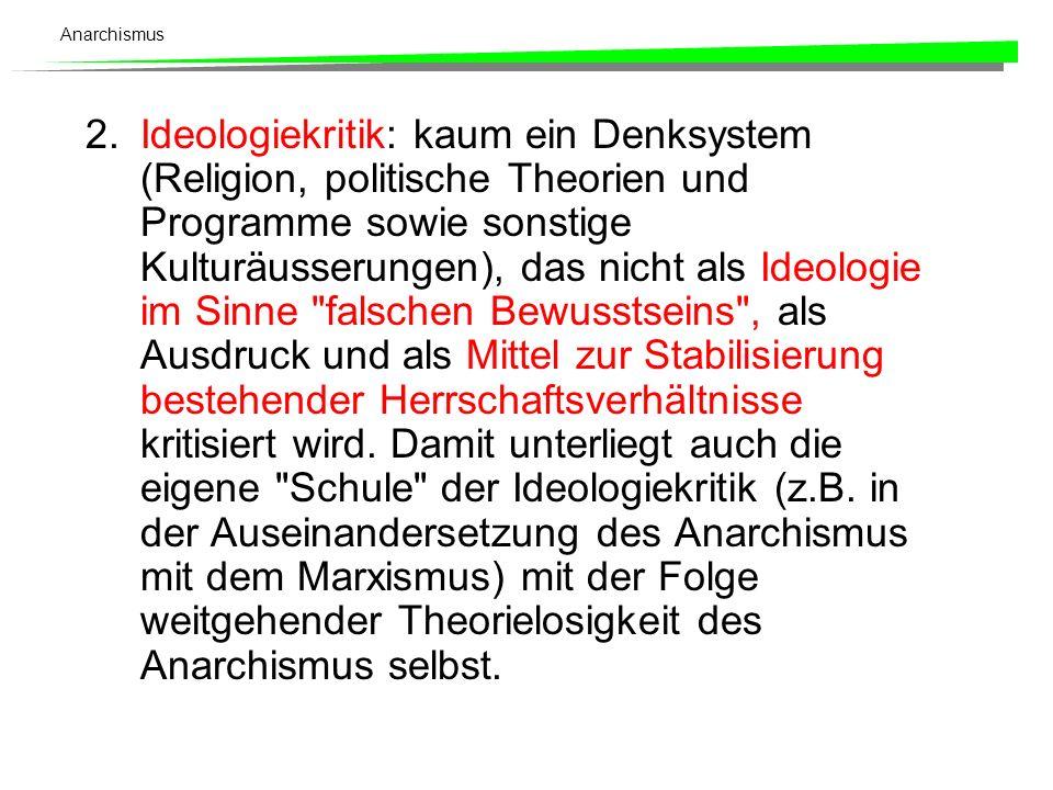 Anarchismus 2.Ideologiekritik: kaum ein Denksystem (Religion, politische Theorien und Programme sowie sonstige Kulturäusserungen), das nicht als Ideol
