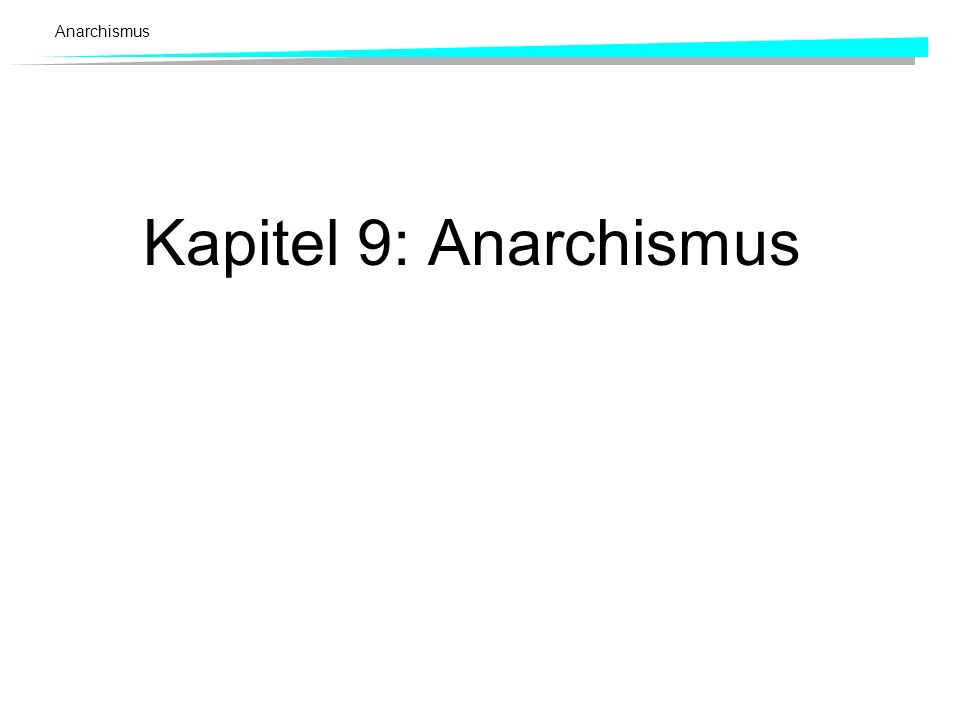 Anarchismus Kapitel 9: Anarchismus