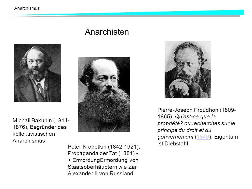 Anarchisten Michail Bakunin (1814- 1876), Begründer des kollektivistischen Anarchismus Pierre-Joseph Proudhon (1809- 1865).