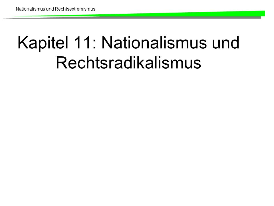 Nationalismus und Rechtsextremismus Kapitel 11: Nationalismus und Rechtsradikalismus