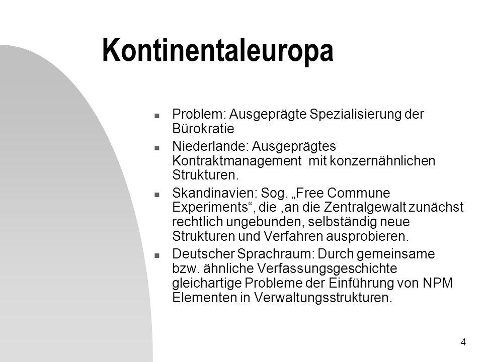 4 Kontinentaleuropa Problem: Ausgeprägte Spezialisierung der Bürokratie Niederlande: Ausgeprägtes Kontraktmanagement mit konzernähnlichen Strukturen.