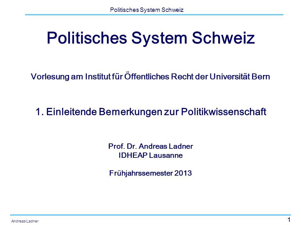 1 Politisches System Schweiz Andreas Ladner Politisches System Schweiz Vorlesung am Institut für Öffentliches Recht der Universität Bern 1. Einleitend