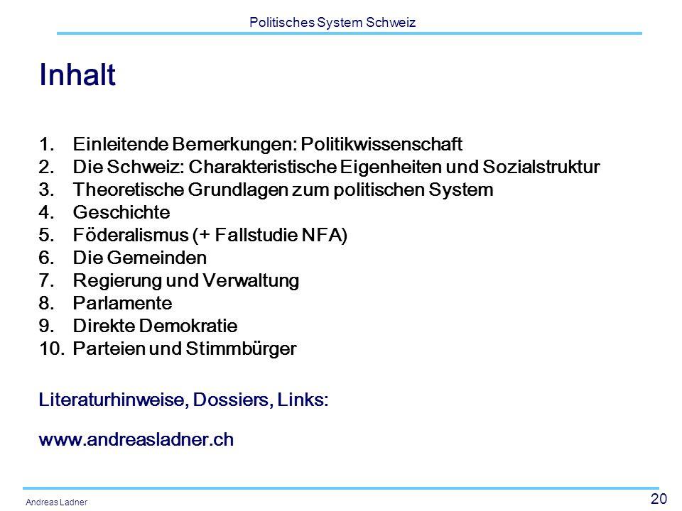 20 Politisches System Schweiz Andreas Ladner Inhalt 1.Einleitende Bemerkungen: Politikwissenschaft 2.Die Schweiz: Charakteristische Eigenheiten und So