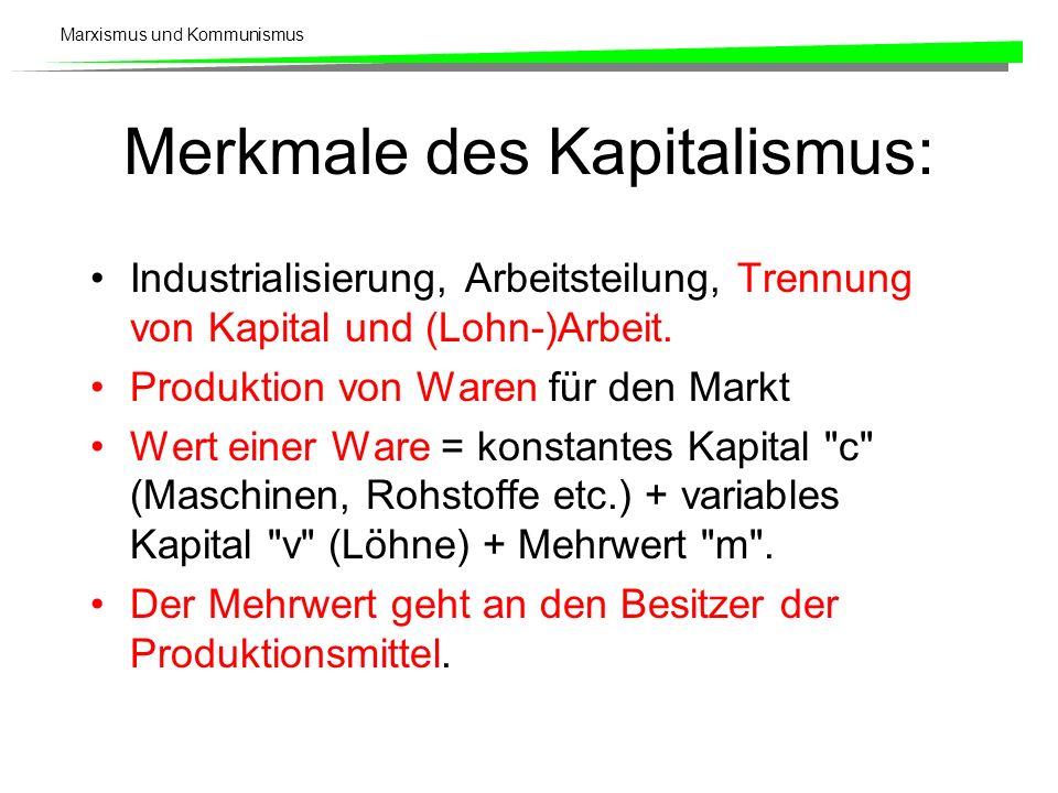 Marxismus und Kommunismus Merkmale des Kapitalismus: Industrialisierung, Arbeitsteilung, Trennung von Kapital und (Lohn-)Arbeit. Produktion von Waren