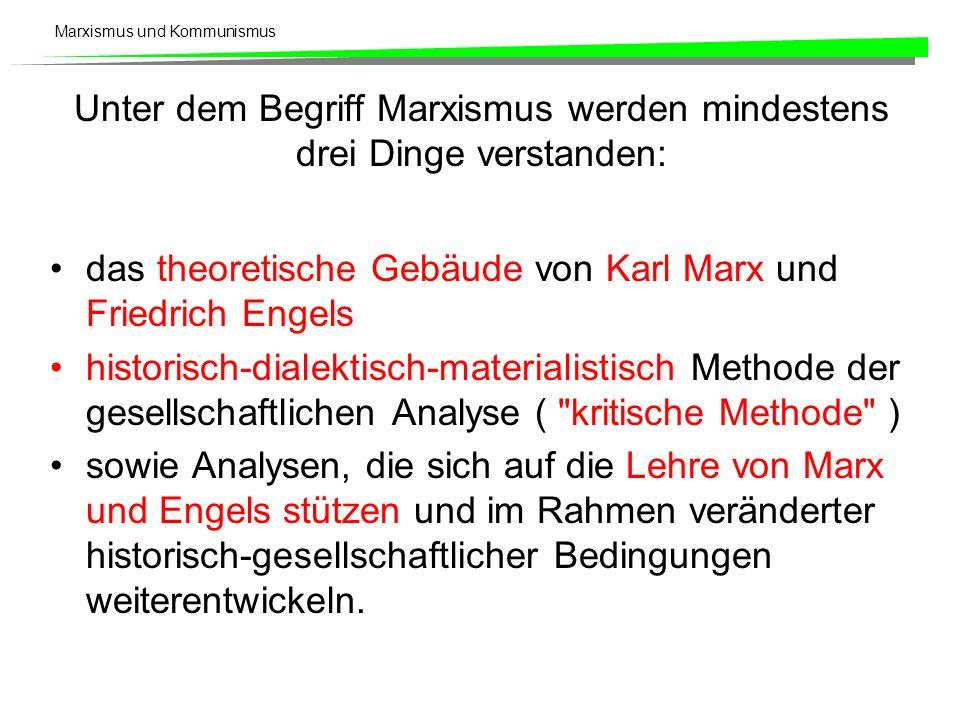 Marxismus und Kommunismus Unter dem Begriff Marxismus werden mindestens drei Dinge verstanden: das theoretische Gebäude von Karl Marx und Friedrich En