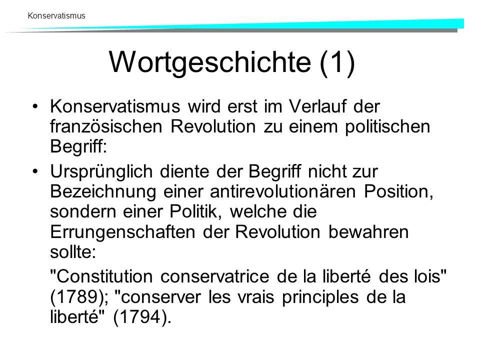 Konservatismus Wortgeschichte (1) Konservatismus wird erst im Verlauf der französischen Revolution zu einem politischen Begriff: Ursprünglich diente d