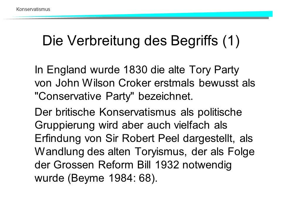 Konservatismus Die Verbreitung des Begriffs (1) In England wurde 1830 die alte Tory Party von John Wilson Croker erstmals bewusst als