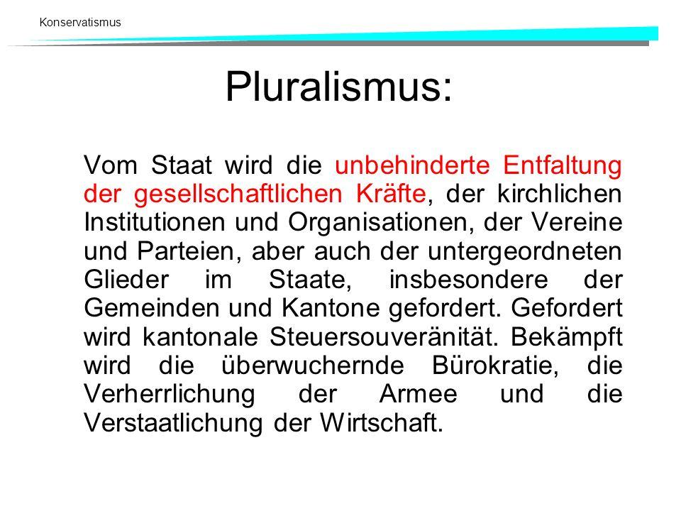Konservatismus Pluralismus: Vom Staat wird die unbehinderte Entfaltung der gesellschaftlichen Kräfte, der kirchlichen Institutionen und Organisationen
