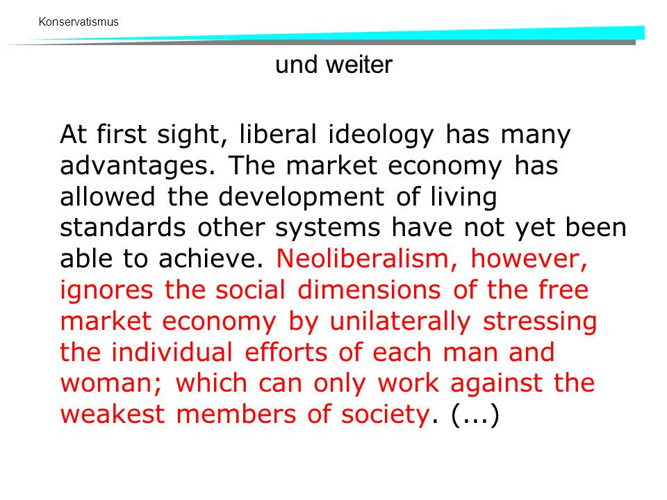 Konservatismus und weiter At first sight, liberal ideology has many advantages. The market economy has allowed the development of living standards oth
