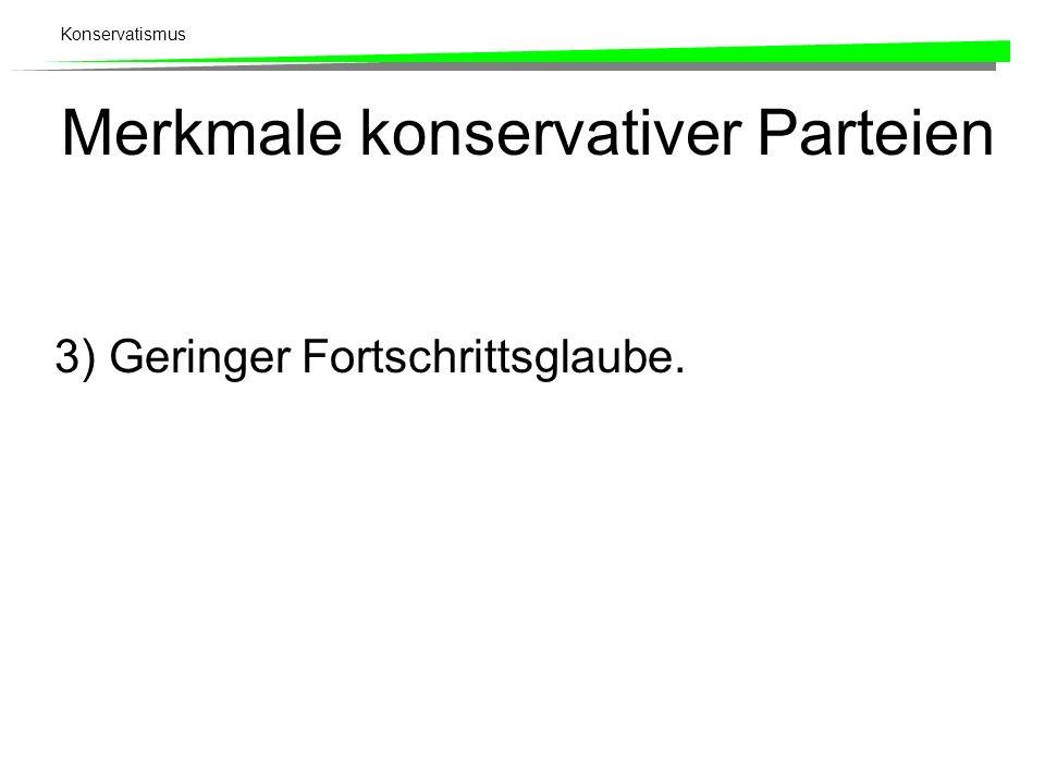 Konservatismus Merkmale konservativer Parteien 3)Geringer Fortschrittsglaube.