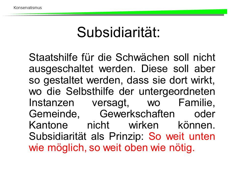 Konservatismus Subsidiarität: Staatshilfe für die Schwächen soll nicht ausgeschaltet werden. Diese soll aber so gestaltet werden, dass sie dort wirkt,