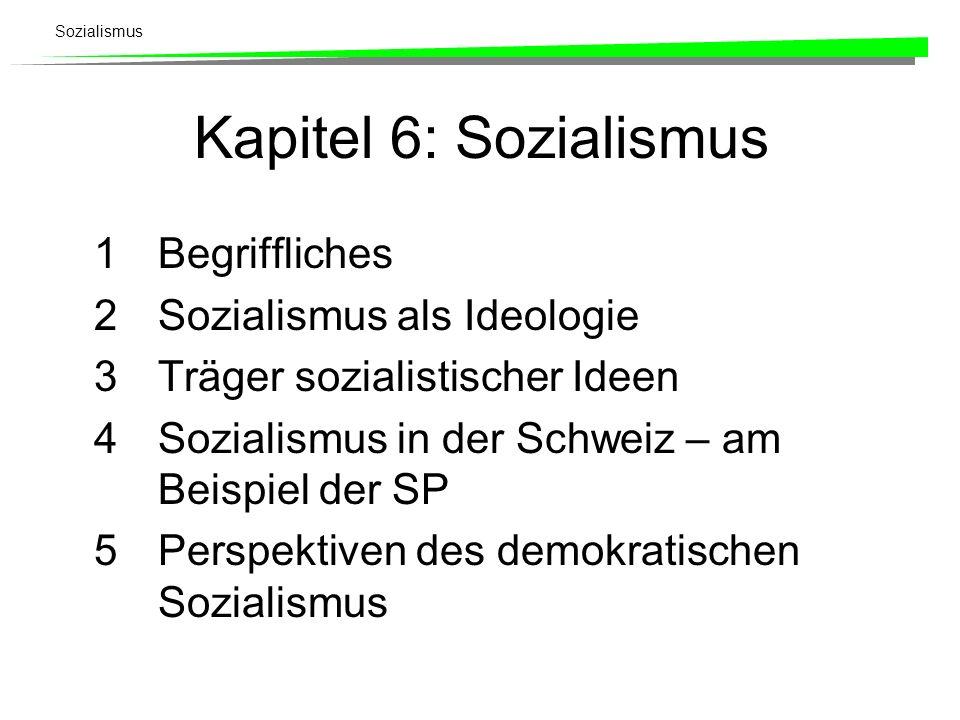 Sozialismus Kapitel 6: Sozialismus 1Begriffliches 2Sozialismus als Ideologie 3Träger sozialistischer Ideen 4Sozialismus in der Schweiz – am Beispiel d