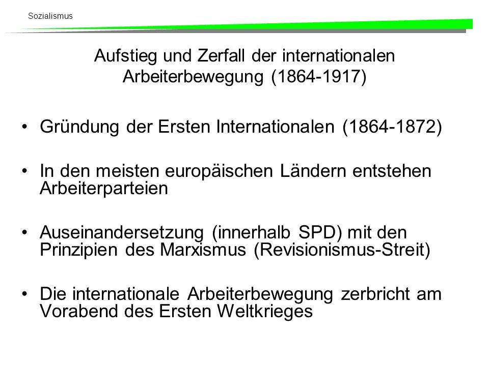 Sozialismus Aufstieg und Zerfall der internationalen Arbeiterbewegung (1864-1917) Gründung der Ersten Internationalen (1864-1872) In den meisten europ
