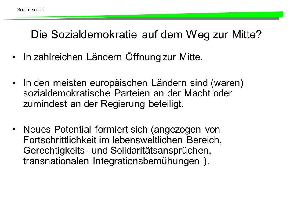 Sozialismus Die Sozialdemokratie auf dem Weg zur Mitte? In zahlreichen Ländern Öffnung zur Mitte. In den meisten europäischen Ländern sind (waren) soz