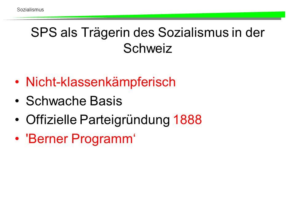 Sozialismus SPS als Trägerin des Sozialismus in der Schweiz Nicht-klassenkämpferisch Schwache Basis Offizielle Parteigründung 1888 'Berner Programm