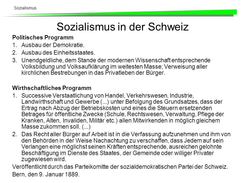 Sozialismus Sozialismus in der Schweiz Politisches Programm 1. Ausbau der Demokratie. 2. Ausbau des Einheitsstaates. 3. Unendgeldliche, dem Stande der