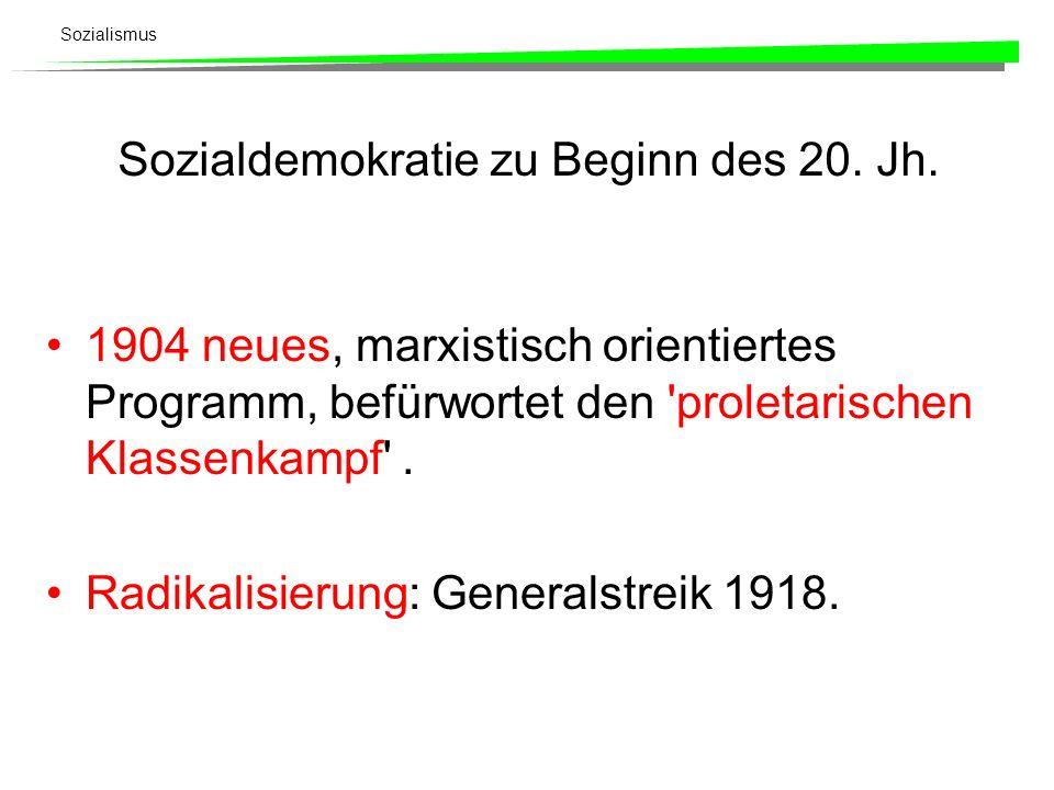 Sozialismus Sozialdemokratie zu Beginn des 20. Jh. 1904 neues, marxistisch orientiertes Programm, befürwortet den 'proletarischen Klassenkampf'. Radik